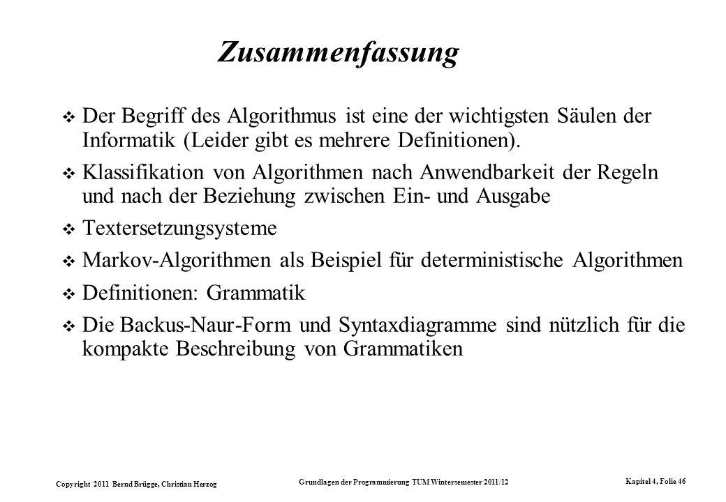 Copyright 2011 Bernd Brügge, Christian Herzog Grundlagen der Programmierung TUM Wintersemester 2011/12 Kapitel 4, Folie 46 Zusammenfassung Der Begriff
