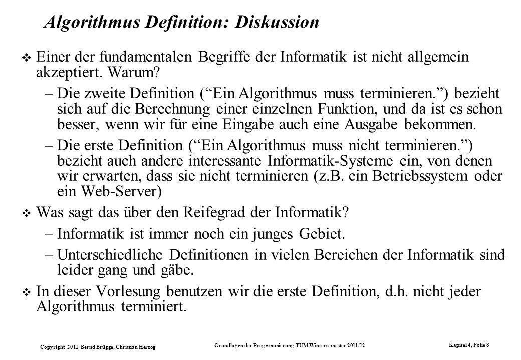 Copyright 2011 Bernd Brügge, Christian Herzog Grundlagen der Programmierung TUM Wintersemester 2011/12 Kapitel 4, Folie 29 Vergleich der Algorithmen Algorithmus 1 terminiert (1) aL La (2) a0 0a (3) a b (4) Lb b0 (5) 0b.