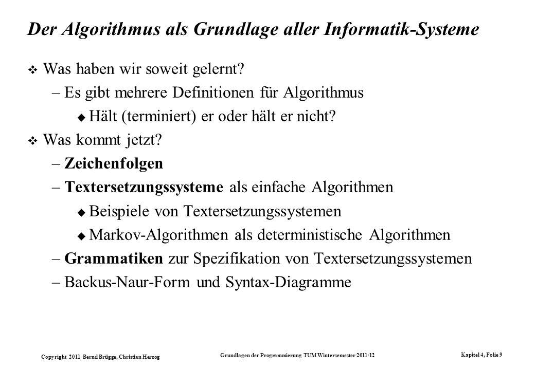 Copyright 2011 Bernd Brügge, Christian Herzog Grundlagen der Programmierung TUM Wintersemester 2011/12 Kapitel 4, Folie 9 Der Algorithmus als Grundlag