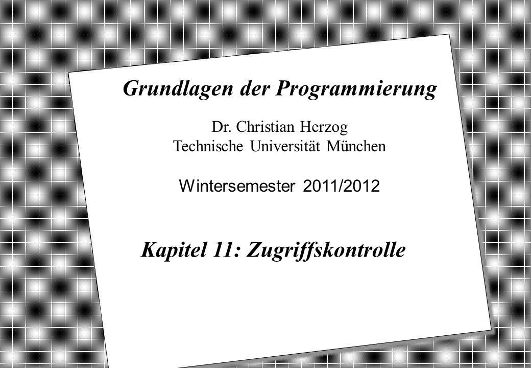 Copyright 2011 Bernd Brügge, Christian Herzog Grundlagen der Programmierung TUM Wintersemester 2011/12 Kapitel 11, Folie 1 2 Dr.