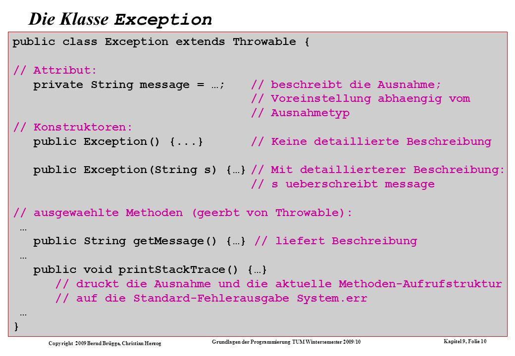 Copyright 2009 Bernd Brügge, Christian Herzog Grundlagen der Programmierung TUM Wintersemester 2009/10 Kapitel 9, Folie 10 public class Exception exte
