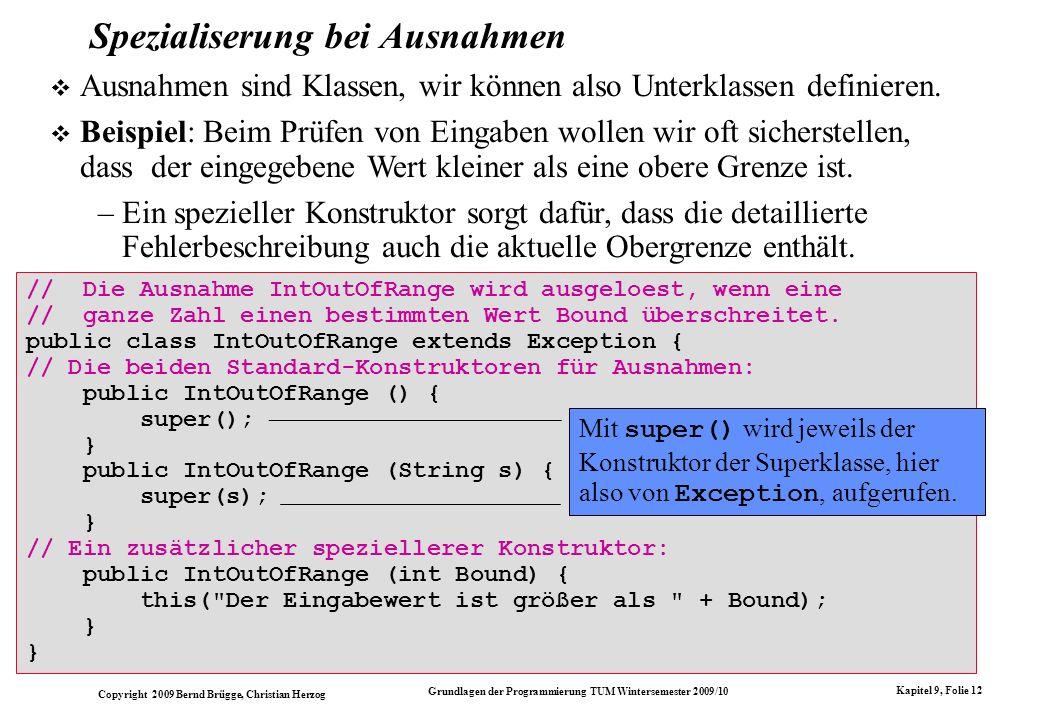 Copyright 2009 Bernd Brügge, Christian Herzog Grundlagen der Programmierung TUM Wintersemester 2009/10 Kapitel 9, Folie 12 Spezialiserung bei Ausnahme