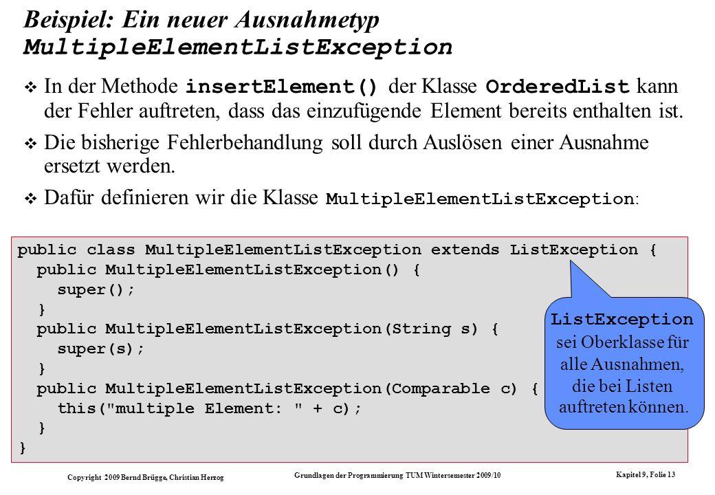 Copyright 2009 Bernd Brügge, Christian Herzog Grundlagen der Programmierung TUM Wintersemester 2009/10 Kapitel 9, Folie 13 Beispiel: Ein neuer Ausnahm