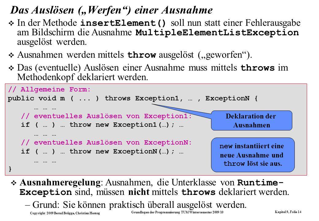 Copyright 2009 Bernd Brügge, Christian Herzog Grundlagen der Programmierung TUM Wintersemester 2009/10 Kapitel 9, Folie 14 Das Auslösen (Werfen) einer