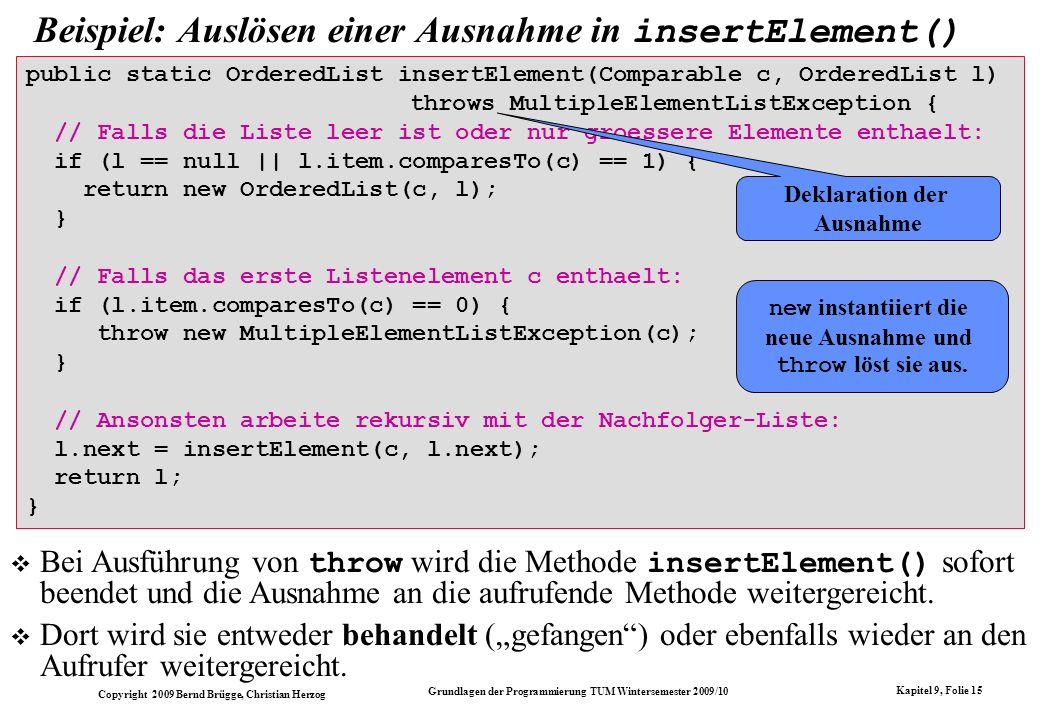 Copyright 2009 Bernd Brügge, Christian Herzog Grundlagen der Programmierung TUM Wintersemester 2009/10 Kapitel 9, Folie 15 Beispiel: Auslösen einer Au