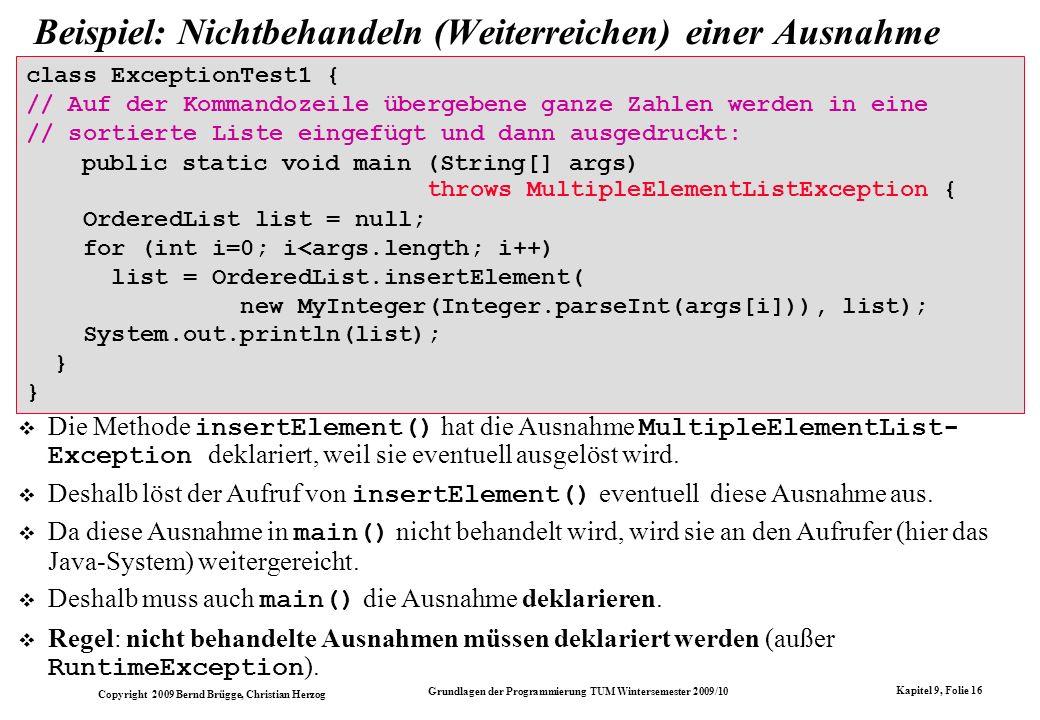 Copyright 2009 Bernd Brügge, Christian Herzog Grundlagen der Programmierung TUM Wintersemester 2009/10 Kapitel 9, Folie 16 class ExceptionTest1 { // A