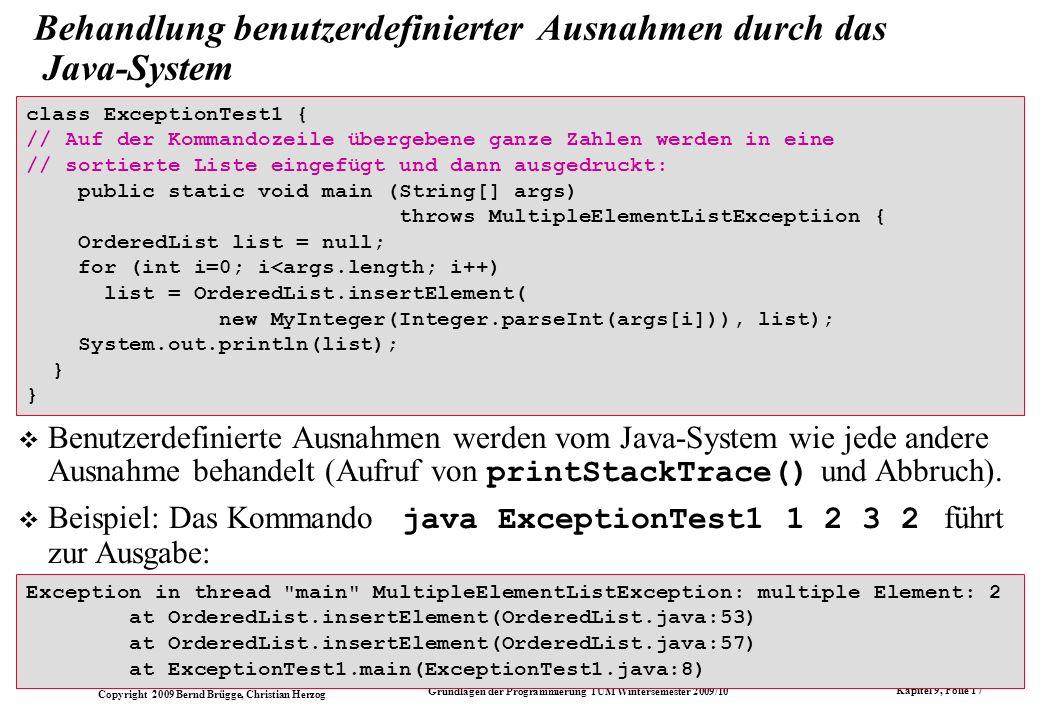 Copyright 2009 Bernd Brügge, Christian Herzog Grundlagen der Programmierung TUM Wintersemester 2009/10 Kapitel 9, Folie 17 class ExceptionTest1 { // A