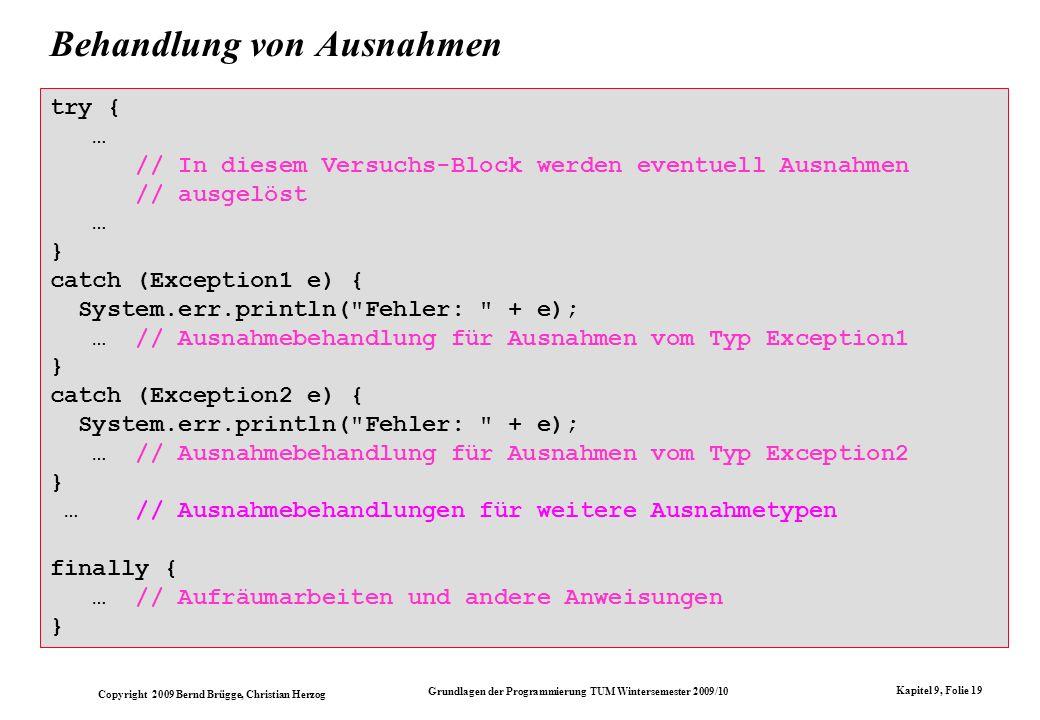 Copyright 2009 Bernd Brügge, Christian Herzog Grundlagen der Programmierung TUM Wintersemester 2009/10 Kapitel 9, Folie 19 try { … // In diesem Versuc