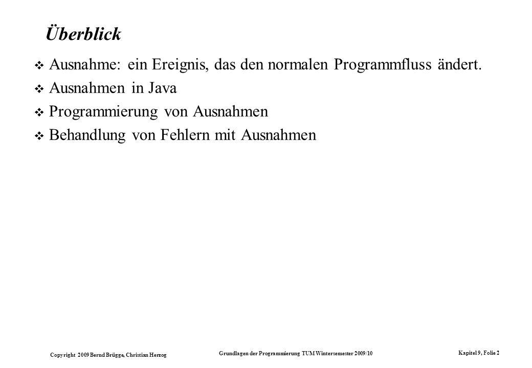 Copyright 2009 Bernd Brügge, Christian Herzog Grundlagen der Programmierung TUM Wintersemester 2009/10 Kapitel 9, Folie 2 Überblick Ausnahme: ein Erei