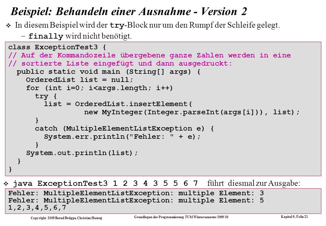 Copyright 2009 Bernd Brügge, Christian Herzog Grundlagen der Programmierung TUM Wintersemester 2009/10 Kapitel 9, Folie 21 class ExceptionTest3 { // A