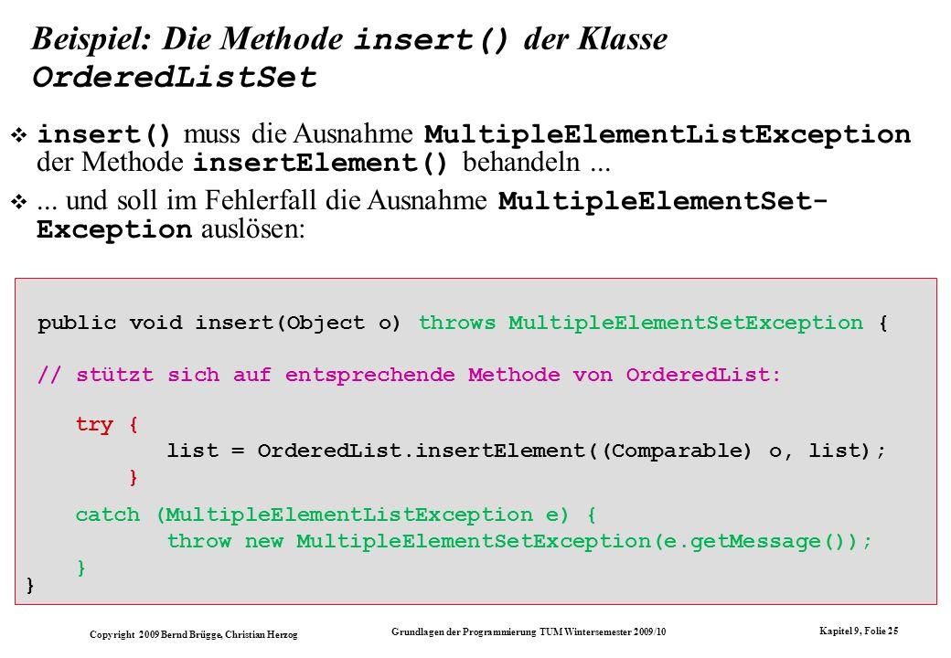 Copyright 2009 Bernd Brügge, Christian Herzog Grundlagen der Programmierung TUM Wintersemester 2009/10 Kapitel 9, Folie 25 public void insert(Object o