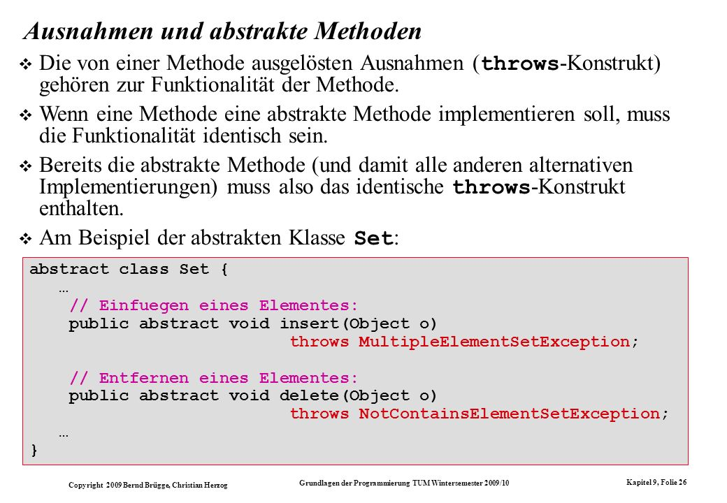 Copyright 2009 Bernd Brügge, Christian Herzog Grundlagen der Programmierung TUM Wintersemester 2009/10 Kapitel 9, Folie 26 abstract class Set { … // E