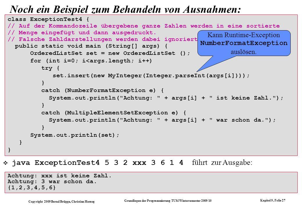 Copyright 2009 Bernd Brügge, Christian Herzog Grundlagen der Programmierung TUM Wintersemester 2009/10 Kapitel 9, Folie 27 class ExceptionTest4 { // A