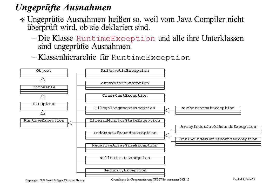 Copyright 2009 Bernd Brügge, Christian Herzog Grundlagen der Programmierung TUM Wintersemester 2009/10 Kapitel 9, Folie 28 Ungeprüfte Ausnahmen Ungepr