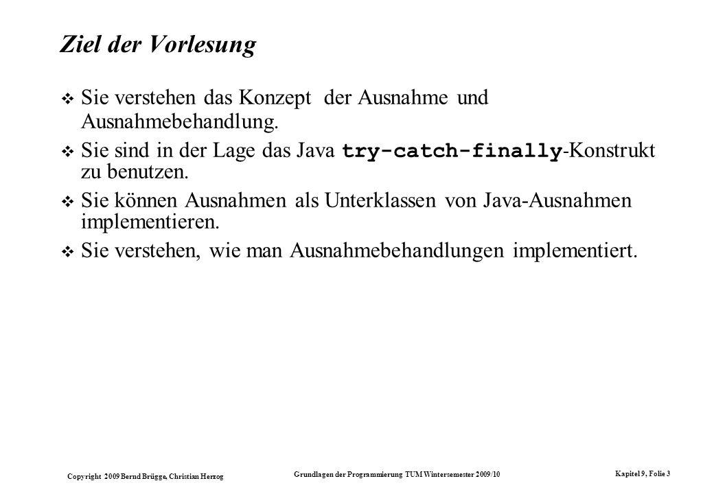 Copyright 2009 Bernd Brügge, Christian Herzog Grundlagen der Programmierung TUM Wintersemester 2009/10 Kapitel 9, Folie 3 Ziel der Vorlesung Sie verst