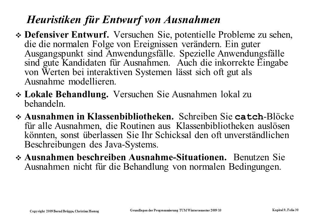 Copyright 2009 Bernd Brügge, Christian Herzog Grundlagen der Programmierung TUM Wintersemester 2009/10 Kapitel 9, Folie 30 Heuristiken für Entwurf von