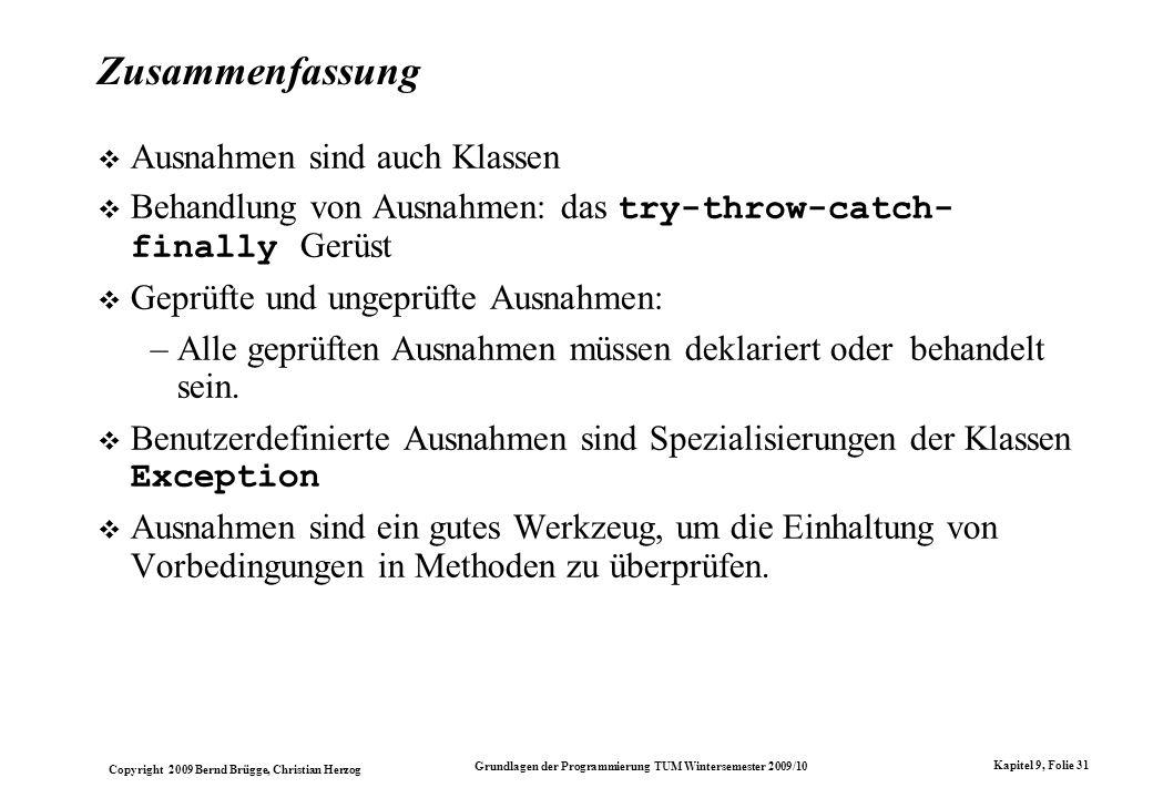 Copyright 2009 Bernd Brügge, Christian Herzog Grundlagen der Programmierung TUM Wintersemester 2009/10 Kapitel 9, Folie 31 Zusammenfassung Ausnahmen s