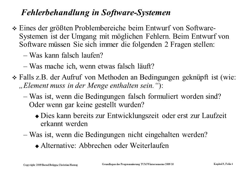 Copyright 2009 Bernd Brügge, Christian Herzog Grundlagen der Programmierung TUM Wintersemester 2009/10 Kapitel 9, Folie 4 Fehlerbehandlung in Software