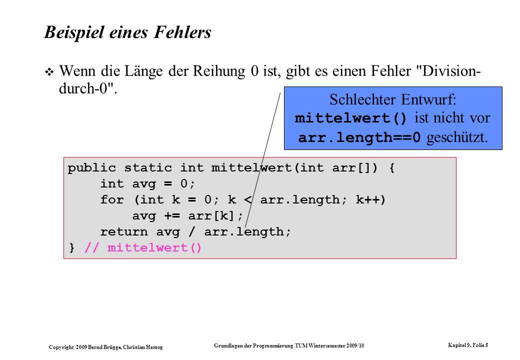 Copyright 2009 Bernd Brügge, Christian Herzog Grundlagen der Programmierung TUM Wintersemester 2009/10 Kapitel 9, Folie 5 public static int mittelwert
