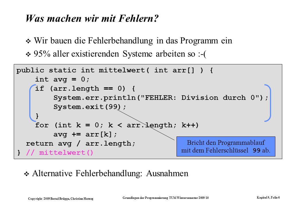 Copyright 2009 Bernd Brügge, Christian Herzog Grundlagen der Programmierung TUM Wintersemester 2009/10 Kapitel 9, Folie 6 public static int mittelwert