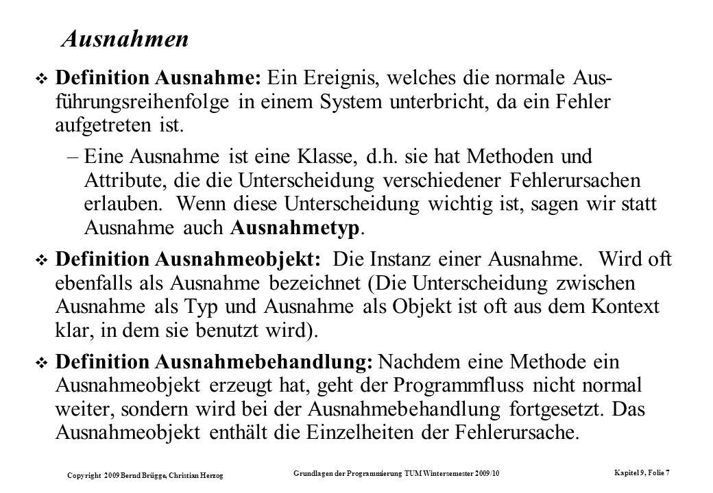 Copyright 2009 Bernd Brügge, Christian Herzog Grundlagen der Programmierung TUM Wintersemester 2009/10 Kapitel 9, Folie 7 Ausnahmen Definition Ausnahm