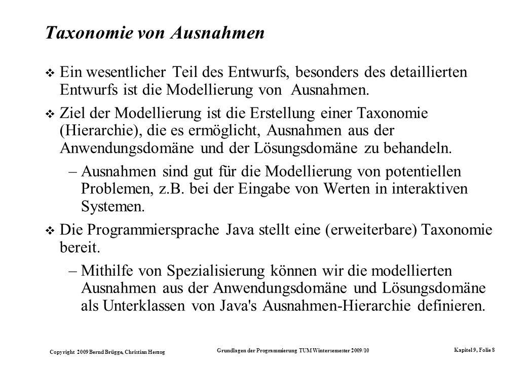 Copyright 2009 Bernd Brügge, Christian Herzog Grundlagen der Programmierung TUM Wintersemester 2009/10 Kapitel 9, Folie 8 Taxonomie von Ausnahmen Ein
