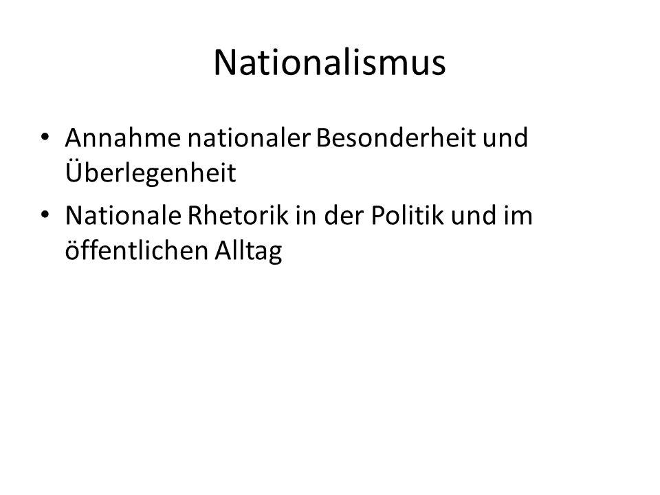 Nationalismus Annahme nationaler Besonderheit und Überlegenheit Nationale Rhetorik in der Politik und im öffentlichen Alltag