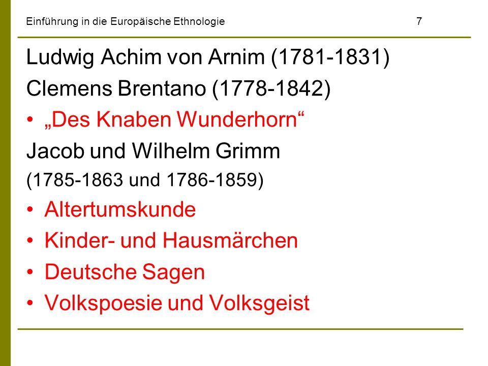 Einführung in die Europäische Ethnologie8 Friedrich Ludwig Jahn (1778-1852) Gründer der deutschen Turnbewegung Deutsches Volksthum (1810) Erziehung zur nationalen Einheit Wilhelm Mannhardt (1831-1880) Mythologie Wald- und Feldkulte Adolf Bastian (1826-1905) Elementargedanken der Menschheit