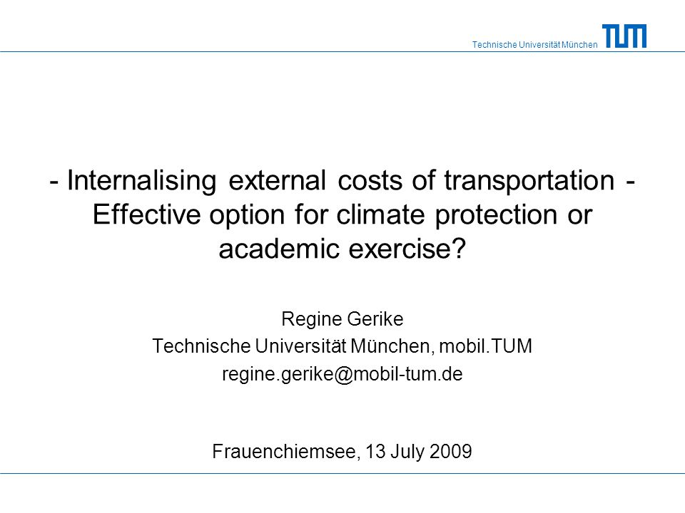 Technische Universität München - Internalising external costs of transportation - Effective option for climate protection or academic exercise.