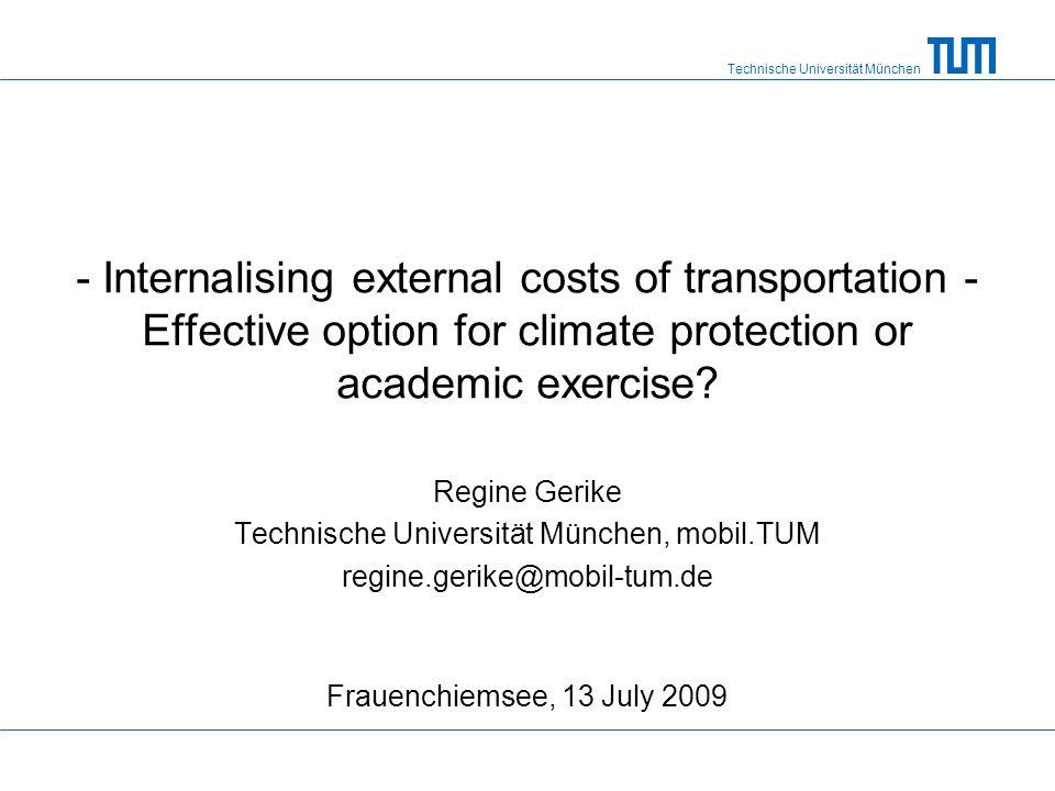Technische Universität München - Internalising external costs of transportation - Effective option for climate protection or academic exercise? Regine
