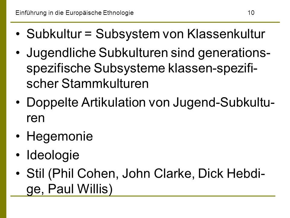 Einführung in die Europäische Ethnologie10 Subkultur = Subsystem von Klassenkultur Jugendliche Subkulturen sind generations- spezifische Subsysteme kl