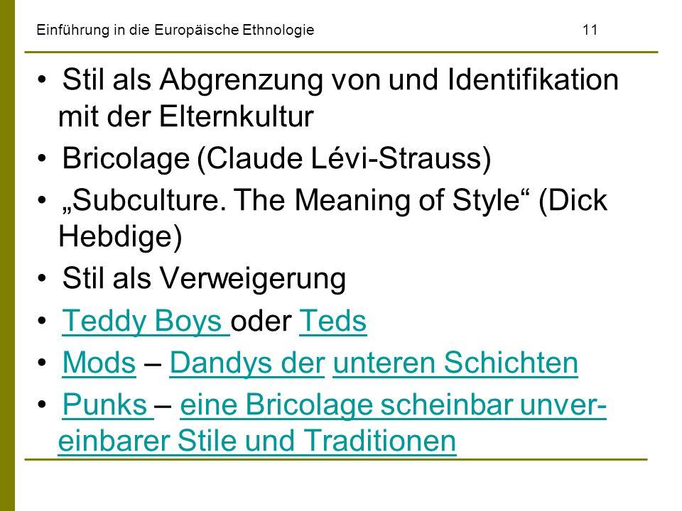 Einführung in die Europäische Ethnologie11 Stil als Abgrenzung von und Identifikation mit der Elternkultur Bricolage (Claude Lévi-Strauss) Subculture.