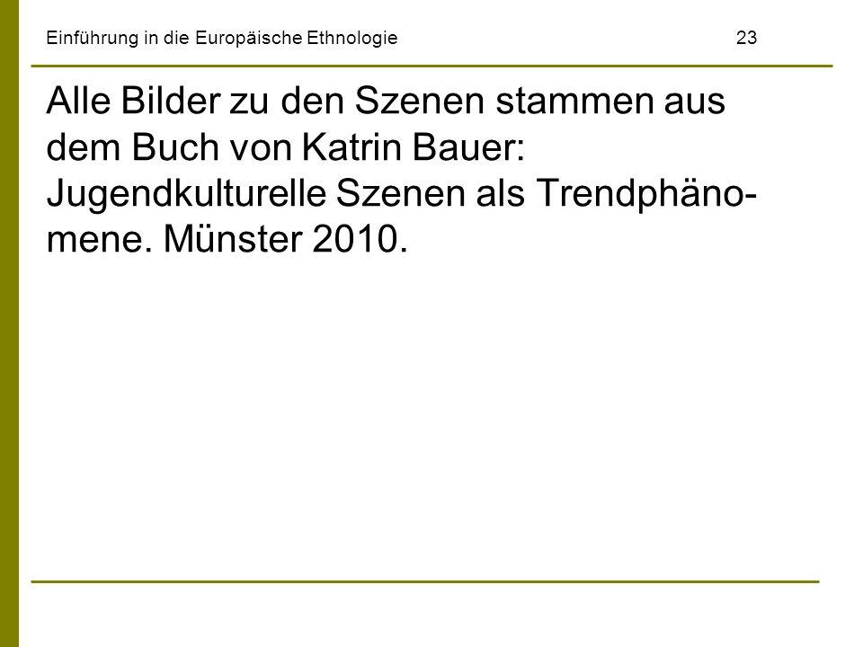 Einführung in die Europäische Ethnologie23 Alle Bilder zu den Szenen stammen aus dem Buch von Katrin Bauer: Jugendkulturelle Szenen als Trendphäno- me