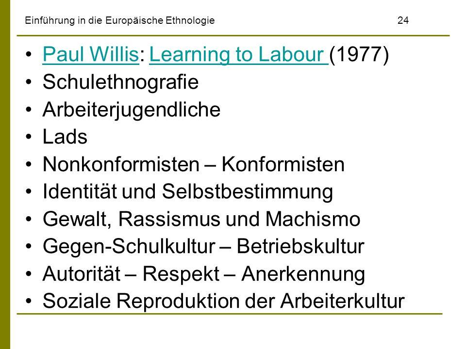 Einführung in die Europäische Ethnologie24 Paul Willis: Learning to Labour (1977)Paul WillisLearning to Labour Schulethnografie Arbeiterjugendliche La