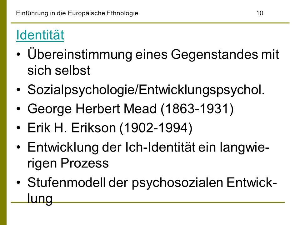 Einführung in die Europäische Ethnologie10 Identität Übereinstimmung eines Gegenstandes mit sich selbst Sozialpsychologie/Entwicklungspsychol. George