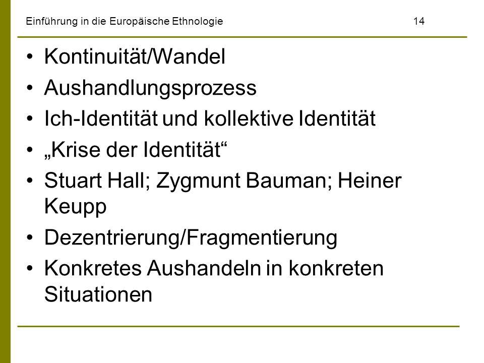 Einführung in die Europäische Ethnologie14 Kontinuität/Wandel Aushandlungsprozess Ich-Identität und kollektive Identität Krise der Identität Stuart Ha