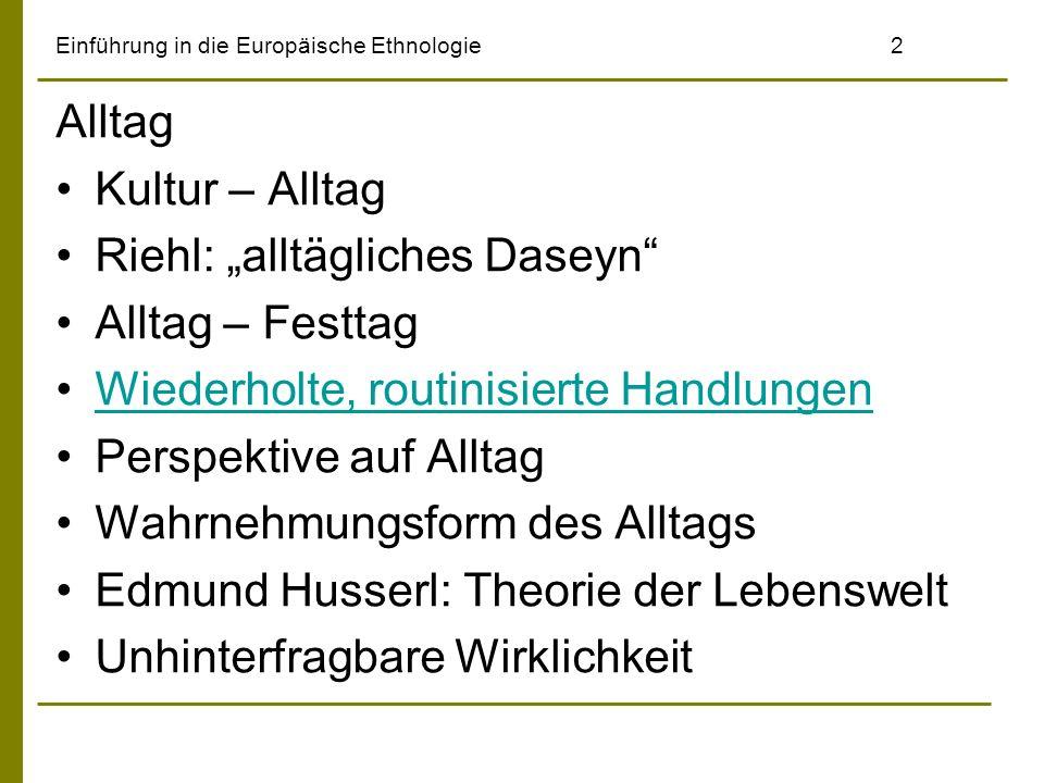 Einführung in die Europäische Ethnologie2 Alltag Kultur – Alltag Riehl: alltägliches Daseyn Alltag – Festtag Wiederholte, routinisierte Handlungen Per