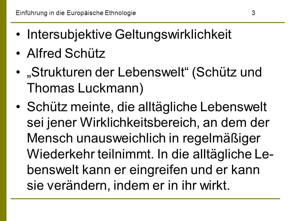 Einführung in die Europäische Ethnologie3 Intersubjektive Geltungswirklichkeit Alfred Schütz Strukturen der Lebenswelt (Schütz und Thomas Luckmann) Sc