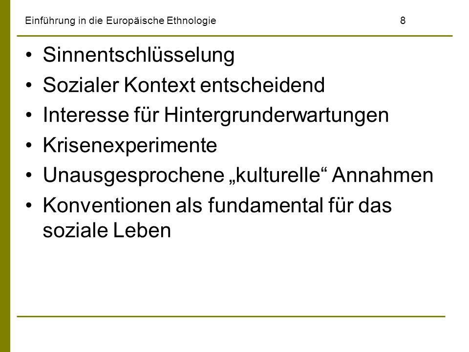 Einführung in die Europäische Ethnologie8 Sinnentschlüsselung Sozialer Kontext entscheidend Interesse für Hintergrunderwartungen Krisenexperimente Una