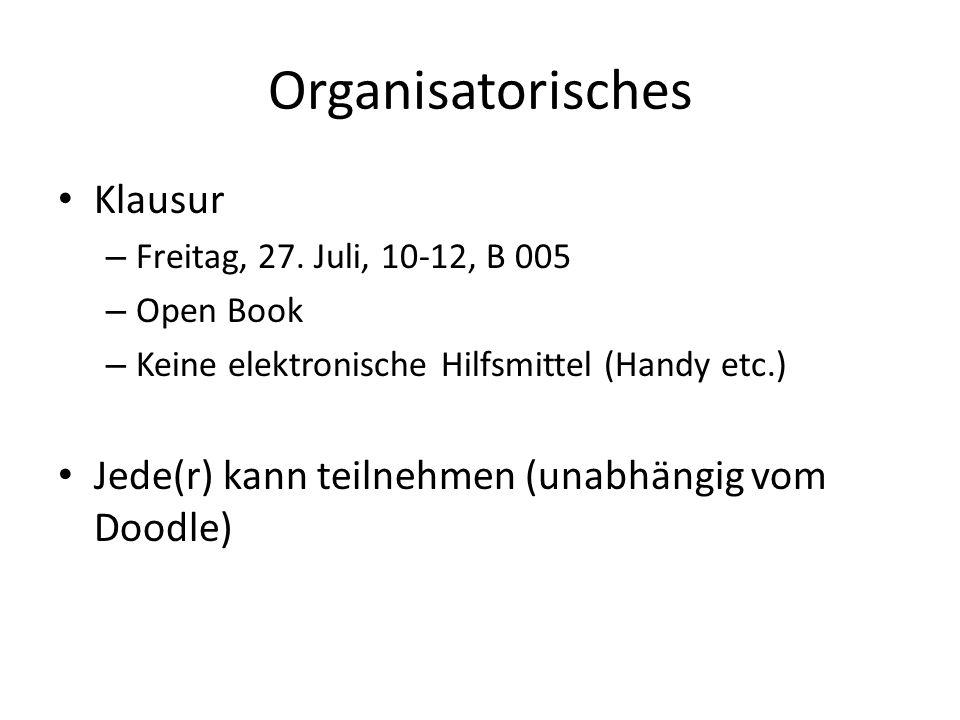 Organisatorisches Klausur – Freitag, 27. Juli, 10-12, B 005 – Open Book – Keine elektronische Hilfsmittel (Handy etc.) Jede(r) kann teilnehmen (unabhä