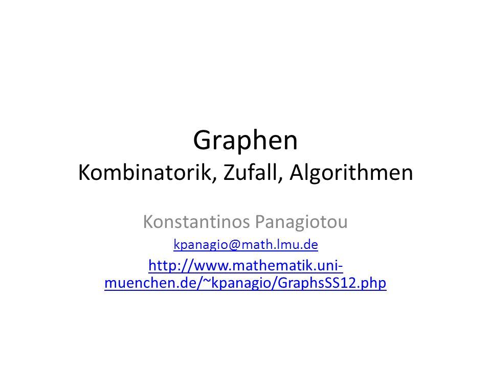 Graphen Kombinatorik, Zufall, Algorithmen Konstantinos Panagiotou kpanagio@math.lmu.de http://www.mathematik.uni- muenchen.de/~kpanagio/GraphsSS12.php