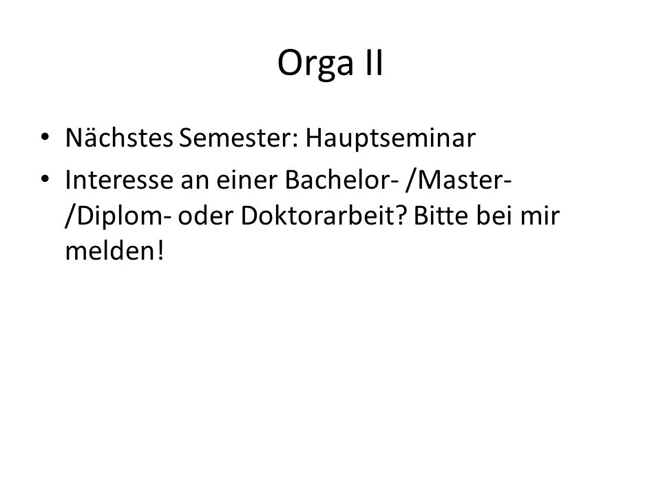 Orga II Nächstes Semester: Hauptseminar Interesse an einer Bachelor- /Master- /Diplom- oder Doktorarbeit.