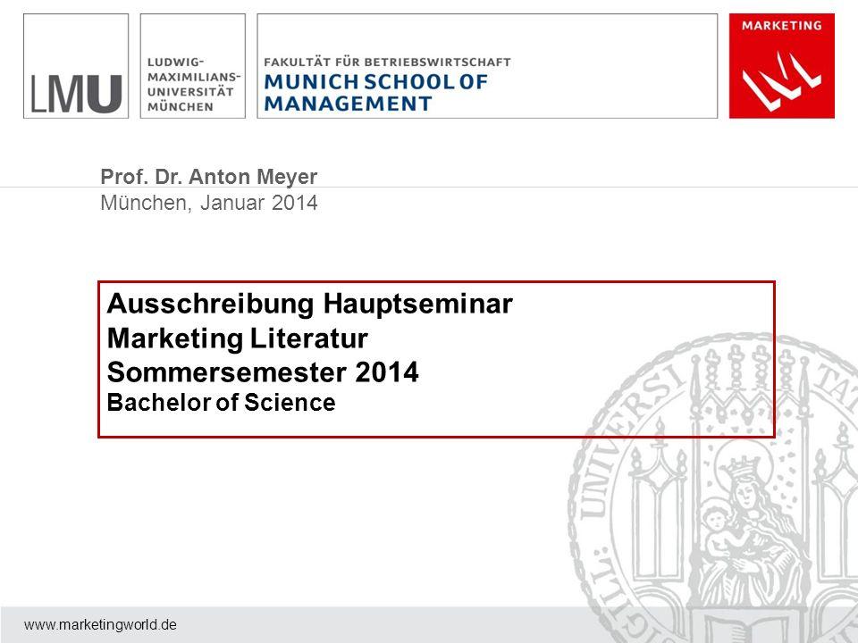Prof. Dr. Anton Meyer München, Januar 2014 www.marketingworld.de Ausschreibung Hauptseminar Marketing Literatur Sommersemester 2014 Bachelor of Scienc