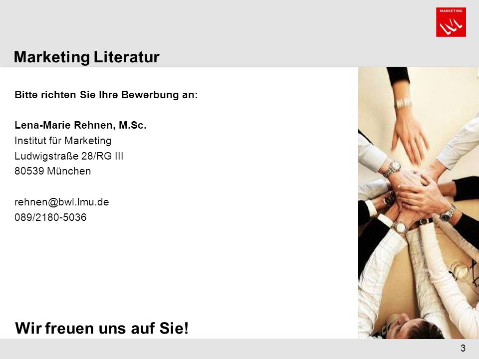3 Bitte richten Sie Ihre Bewerbung an: Lena-Marie Rehnen, M.Sc. Institut für Marketing Ludwigstraße 28/RG III 80539 München rehnen@bwl.lmu.de 089/2180