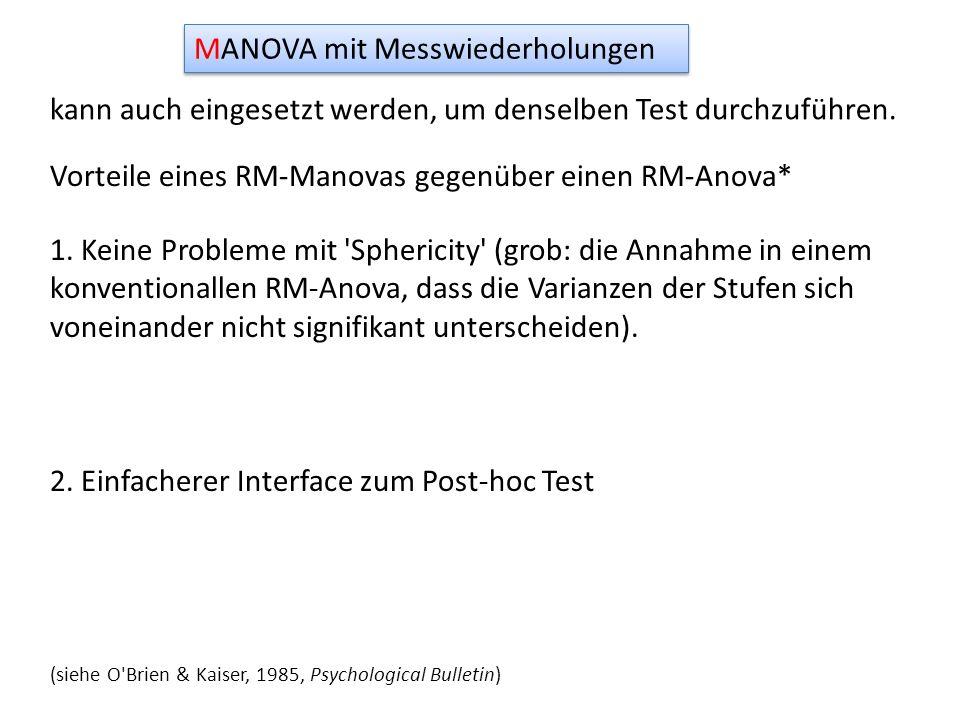 MANOVA mit Messwiederholungen kann auch eingesetzt werden, um denselben Test durchzuführen. Vorteile eines RM-Manovas gegenüber einen RM-Anova* 1. Kei