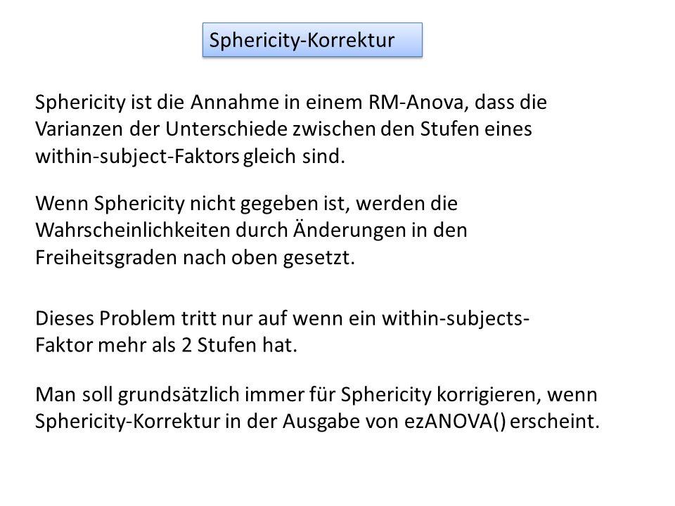 Sphericity-Korrektur Sphericity ist die Annahme in einem RM-Anova, dass die Varianzen der Unterschiede zwischen den Stufen eines within-subject-Faktor