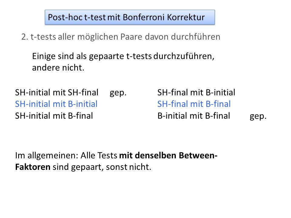 Post-hoc t-test mit Bonferroni Korrektur 2. t-tests aller möglichen Paare davon durchführen SH-initial mit SH-final SH-initial mit B-initial SH-initia