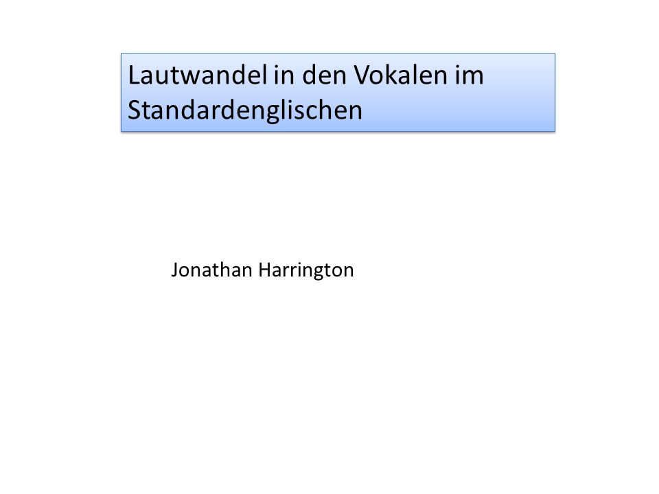 Lautwandel in den Vokalen im Standardenglischen Jonathan Harrington