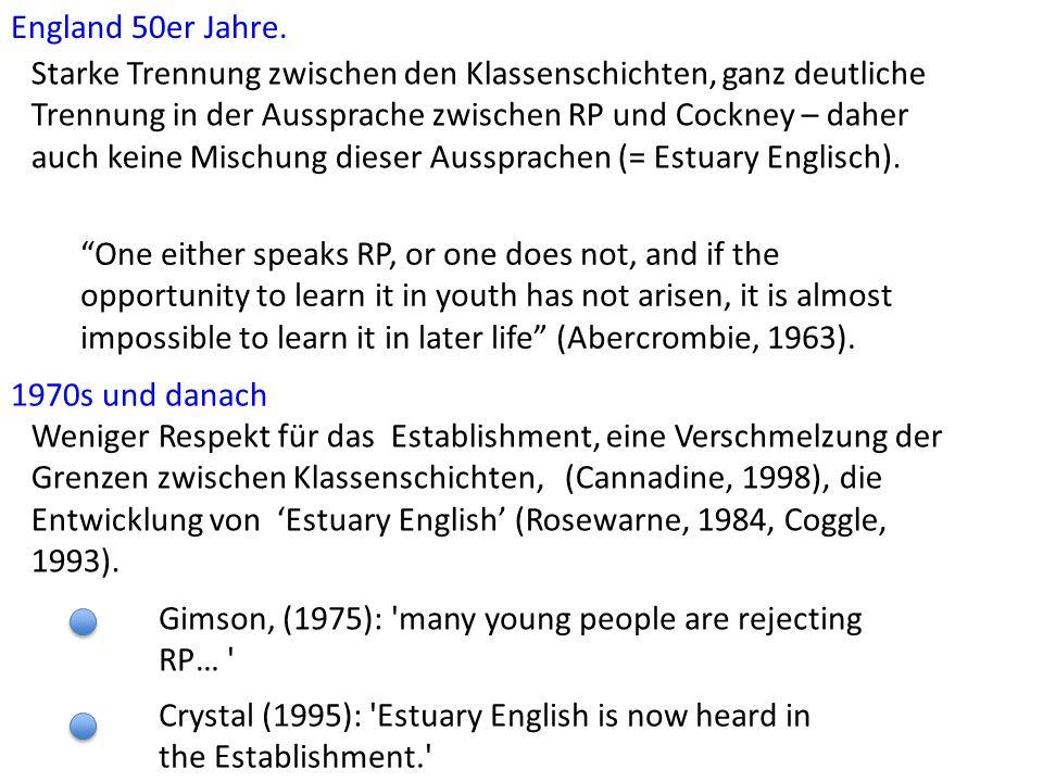 Received Pronunciation Mainstream RP (Wells, 1982) = Southern British English (Deterding, 1997, JIPA) oder BBC English. RP der Mittelstandsklasse. Rec