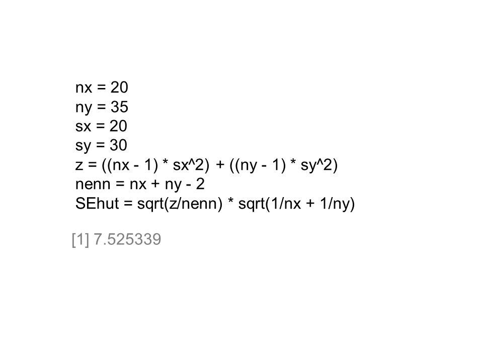 nx = 20 ny = 35 sx = 20 sy = 30 z = ((nx - 1) * sx^2) + ((ny - 1) * sy^2) nenn = nx + ny - 2 SEhut = sqrt(z/nenn) * sqrt(1/nx + 1/ny) [1] 7.525339